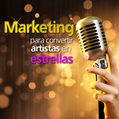 Marketing para convertir artistas en estrellas